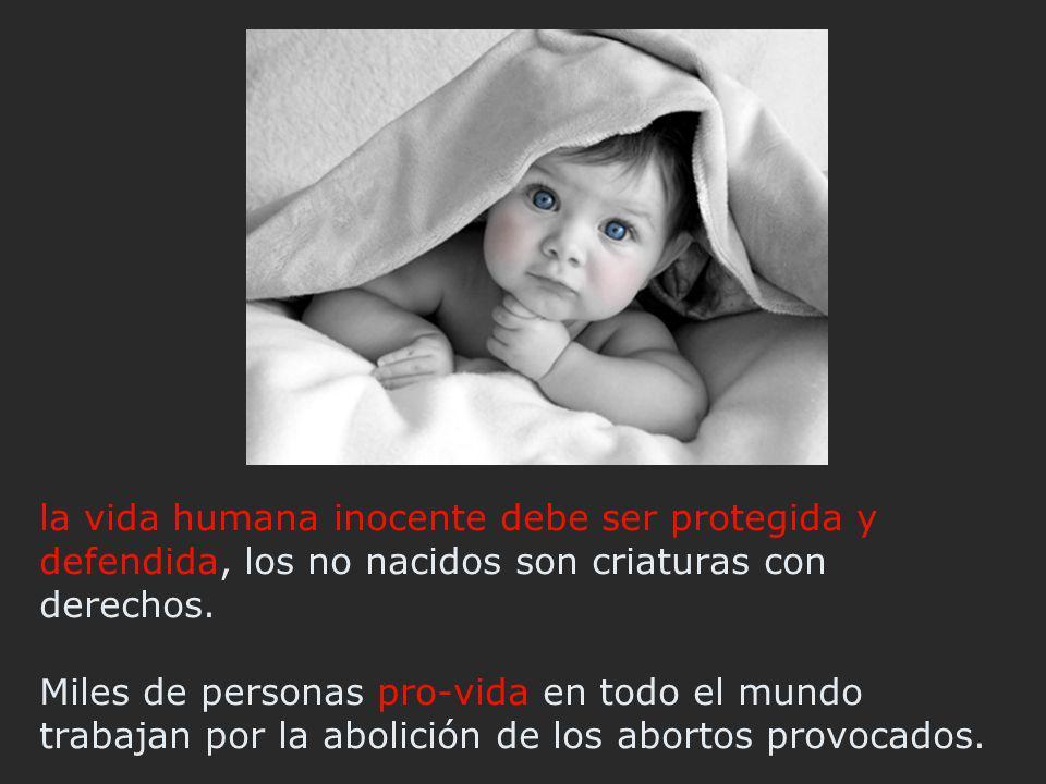 la vida humana inocente debe ser protegida y defendida, los no nacidos son criaturas con derechos.