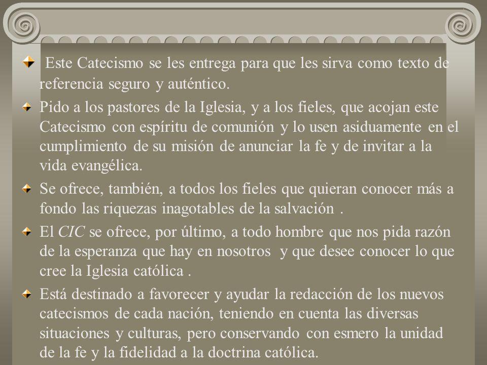 Este Catecismo se les entrega para que les sirva como texto de referencia seguro y auténtico.