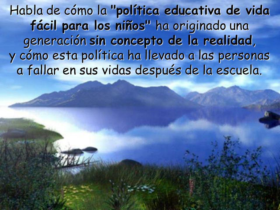 Habla de cómo la política educativa de vida fácil para los niños ha originado una generación sin concepto de la realidad,