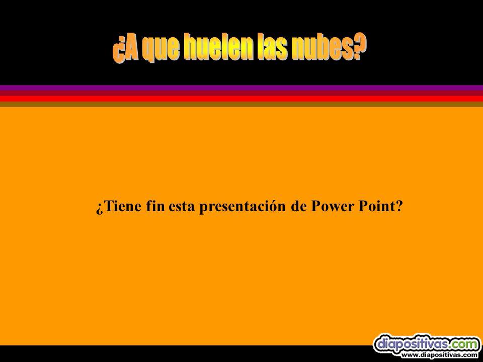 ¿Tiene fin esta presentación de Power Point