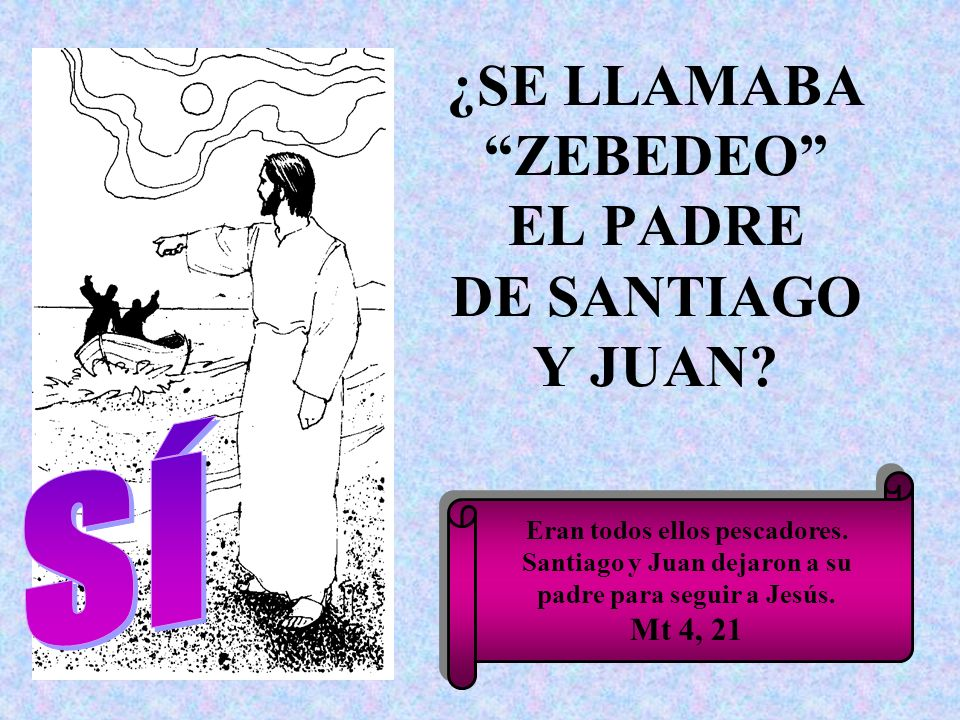 ¿SE LLAMABA ZEBEDEO EL PADRE DE SANTIAGO Y JUAN