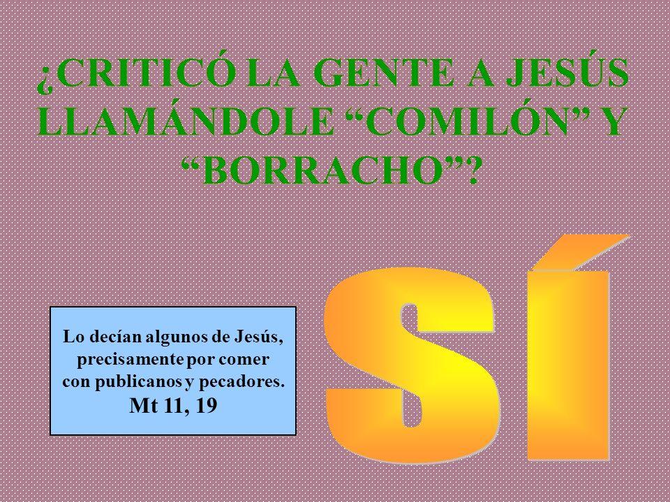 ¿CRITICÓ LA GENTE A JESÚS LLAMÁNDOLE COMILÓN Y BORRACHO
