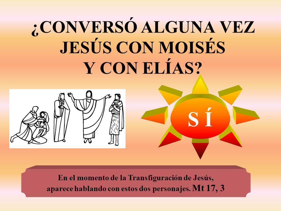 ¿CONVERSÓ ALGUNA VEZ JESÚS CON MOISÉS Y CON ELÍAS