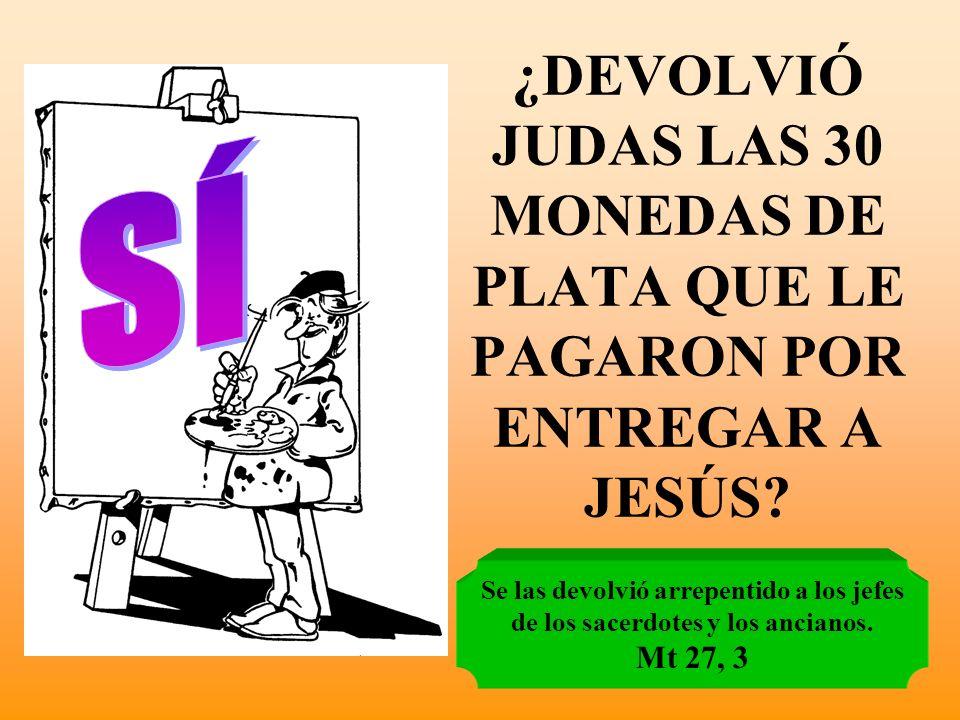 ¿DEVOLVIÓ JUDAS LAS 30 MONEDAS DE PLATA QUE LE PAGARON POR ENTREGAR A JESÚS