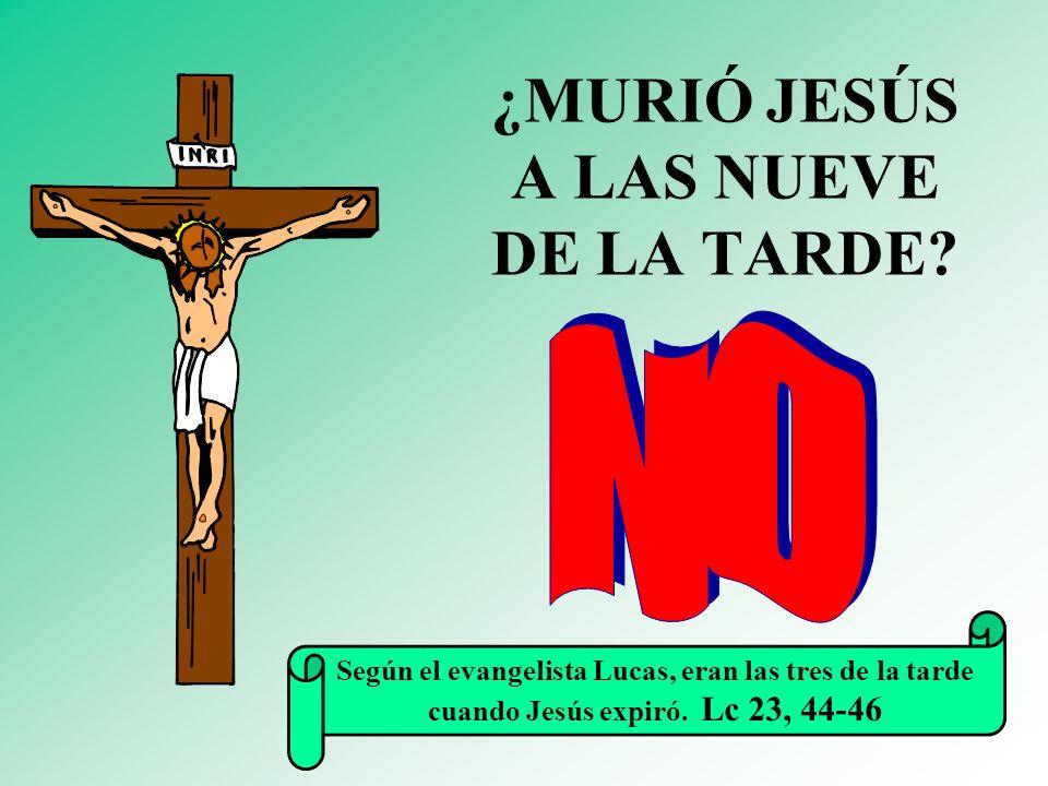¿MURIÓ JESÚS A LAS NUEVE DE LA TARDE