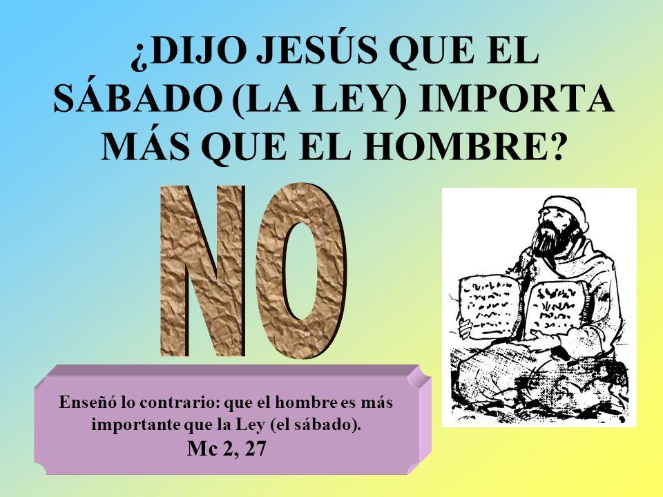 ¿DIJO JESÚS QUE EL SÁBADO (LA LEY) IMPORTA MÁS QUE EL HOMBRE