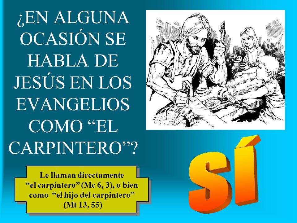 ¿EN ALGUNA OCASIÓN SE HABLA DE JESÚS EN LOS EVANGELIOS COMO EL CARPINTERO