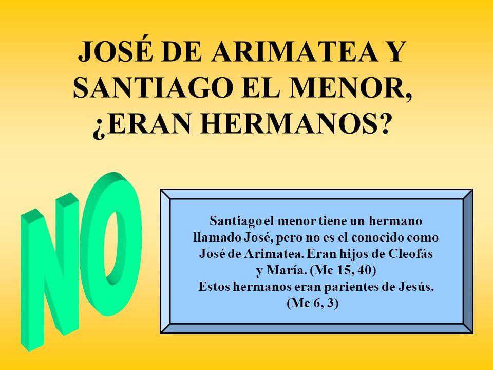 JOSÉ DE ARIMATEA Y SANTIAGO EL MENOR, ¿ERAN HERMANOS