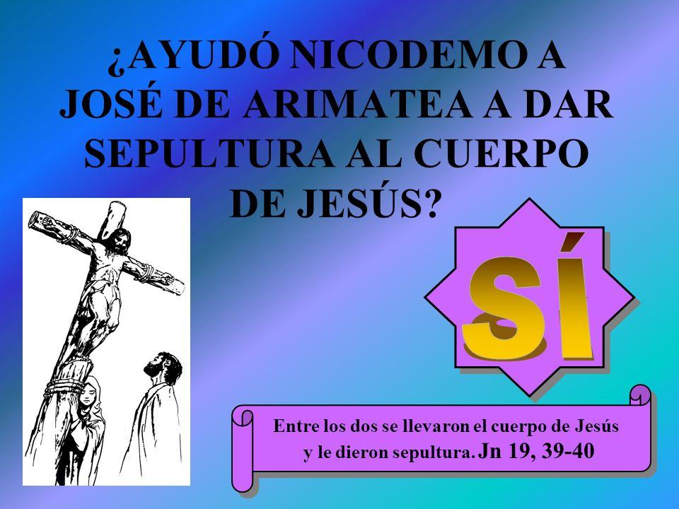 ¿AYUDÓ NICODEMO A JOSÉ DE ARIMATEA A DAR SEPULTURA AL CUERPO DE JESÚS