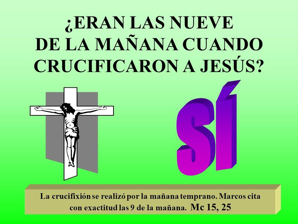 ¿ERAN LAS NUEVE DE LA MAÑANA CUANDO CRUCIFICARON A JESÚS
