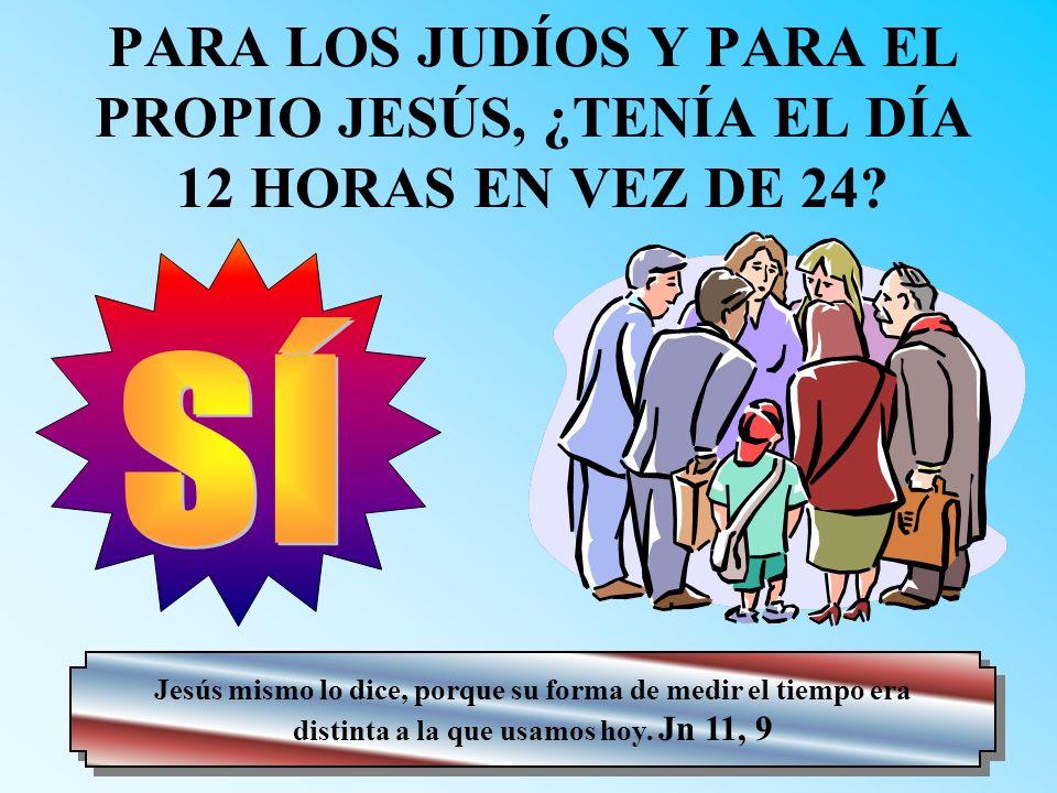 PARA LOS JUDÍOS Y PARA EL PROPIO JESÚS, ¿TENÍA EL DÍA 12 HORAS EN VEZ DE 24
