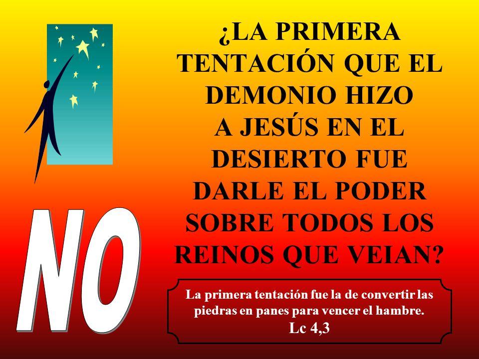 ¿LA PRIMERA TENTACIÓN QUE EL DEMONIO HIZO A JESÚS EN EL DESIERTO FUE DARLE EL PODER SOBRE TODOS LOS REINOS QUE VEIAN