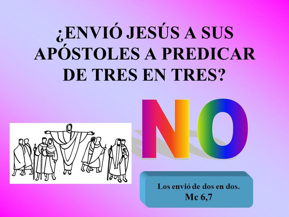 ¿ENVIÓ JESÚS A SUS APÓSTOLES A PREDICAR DE TRES EN TRES
