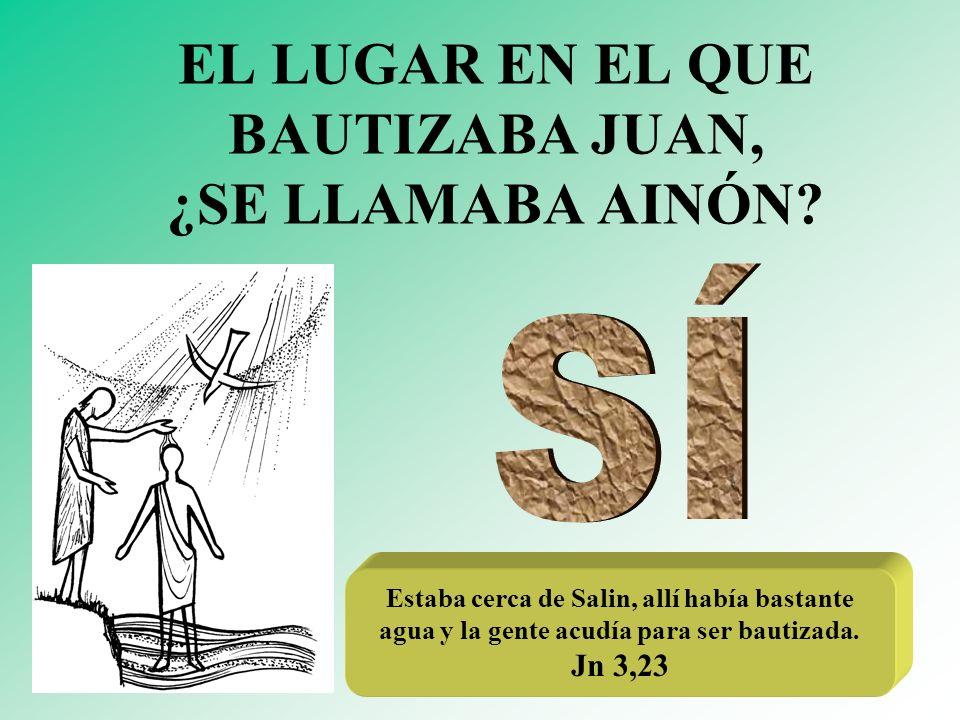 EL LUGAR EN EL QUE BAUTIZABA JUAN, ¿SE LLAMABA AINÓN