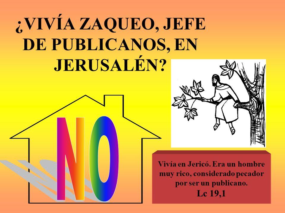 ¿VIVÍA ZAQUEO, JEFE DE PUBLICANOS, EN JERUSALÉN