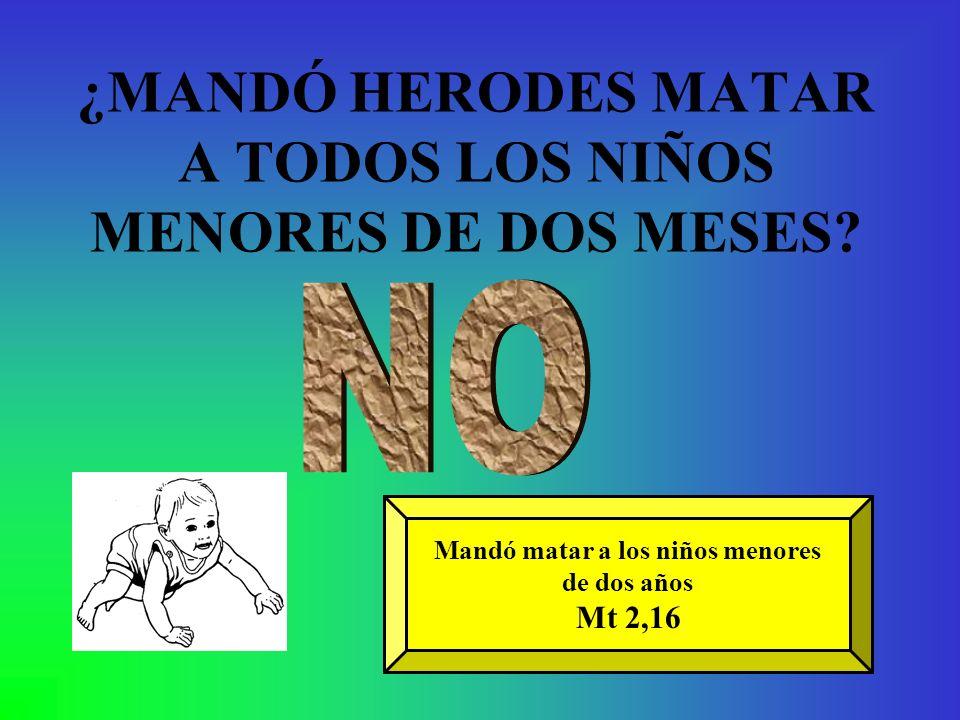 ¿MANDÓ HERODES MATAR A TODOS LOS NIÑOS MENORES DE DOS MESES