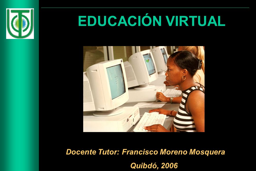 EDUCACIÓN VIRTUAL Docente Tutor: Francisco Moreno Mosquera