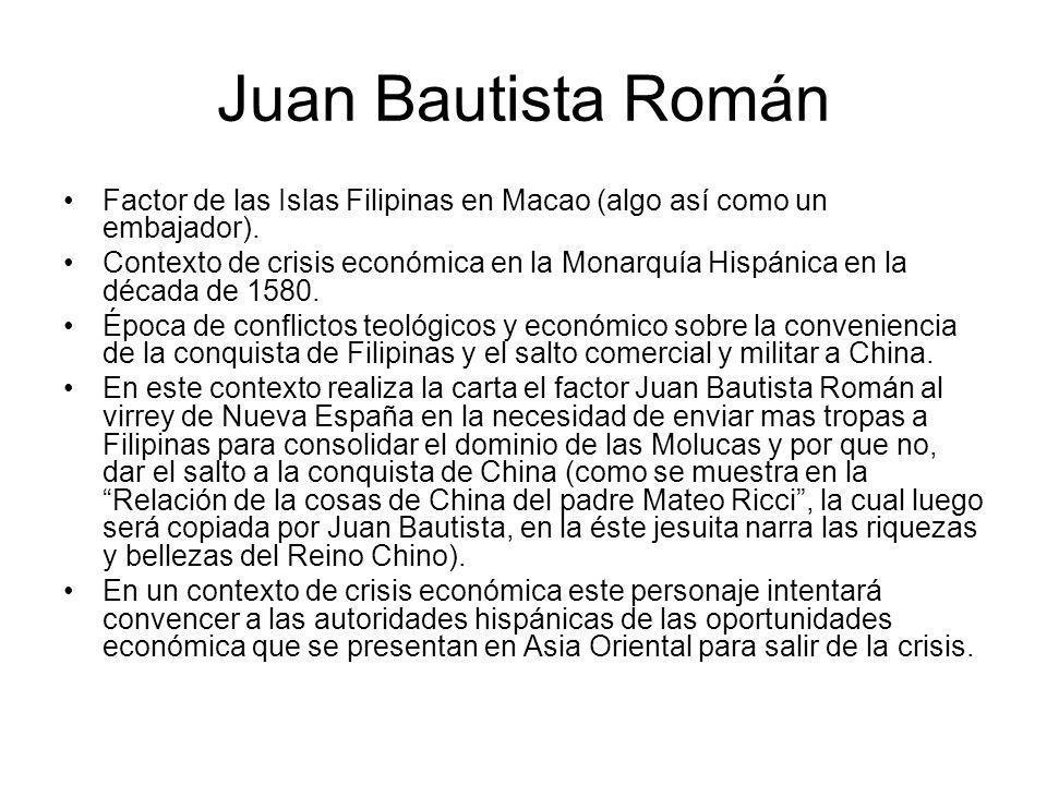 Juan Bautista Román Factor de las Islas Filipinas en Macao (algo así como un embajador).