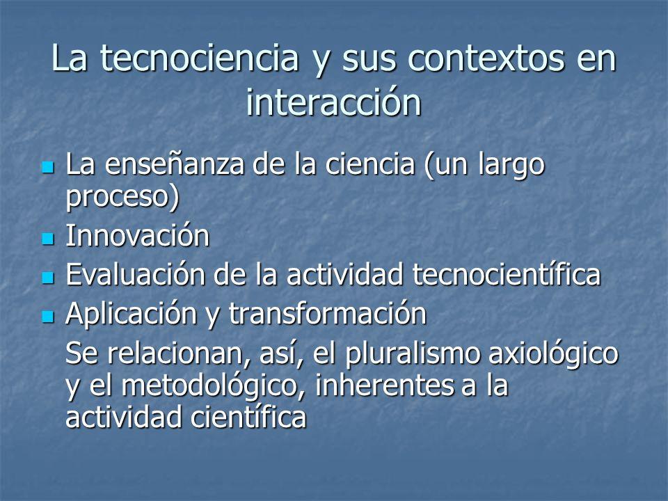 La tecnociencia y sus contextos en interacción