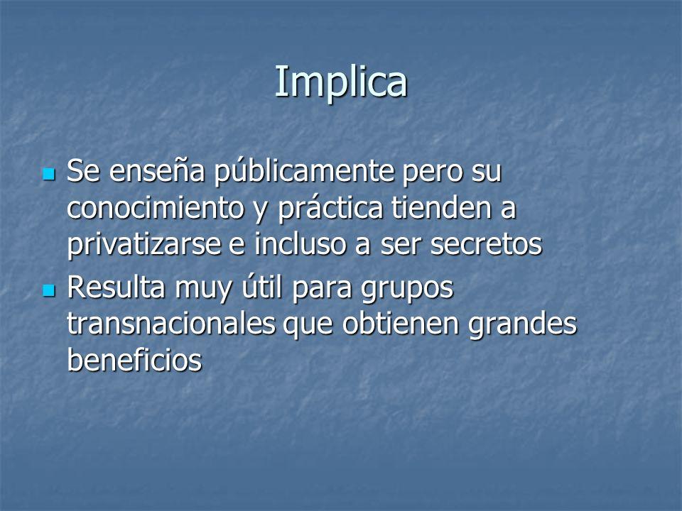 Implica Se enseña públicamente pero su conocimiento y práctica tienden a privatizarse e incluso a ser secretos.