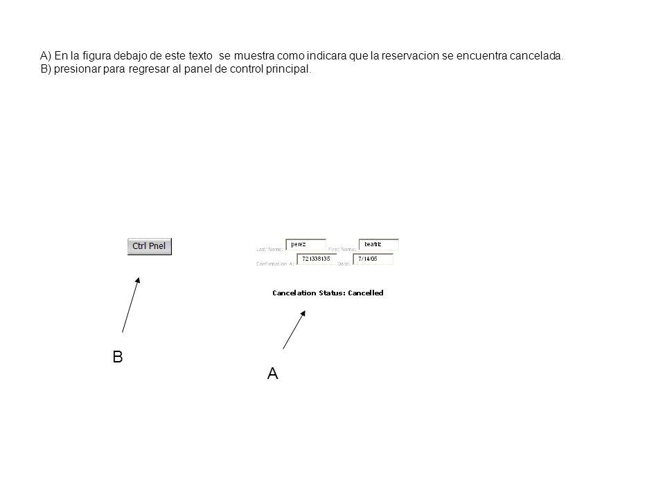 A) En la figura debajo de este texto se muestra como indicara que la reservacion se encuentra cancelada. B) presionar para regresar al panel de control principal.