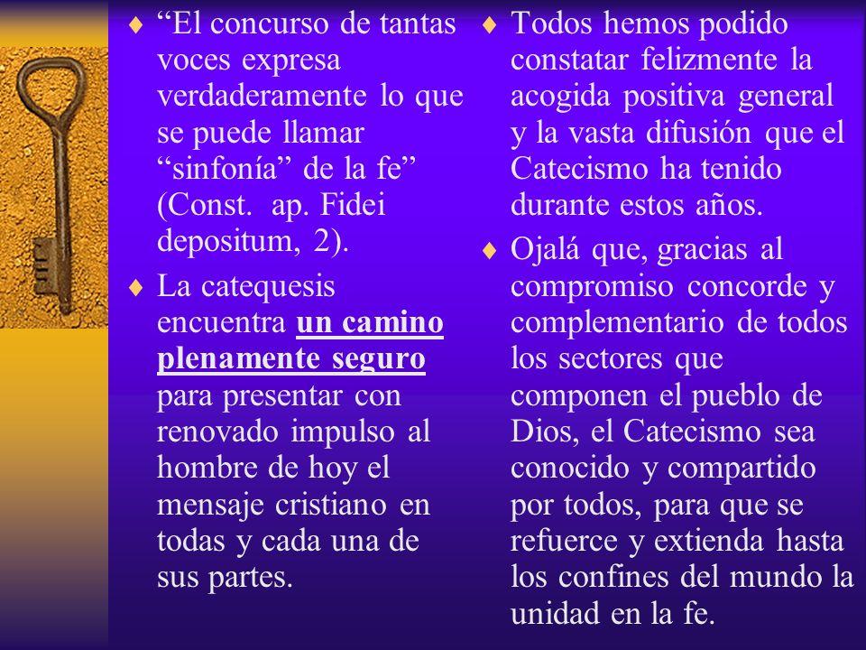 El concurso de tantas voces expresa verdaderamente lo que se puede llamar sinfonía de la fe (Const. ap. Fidei depositum, 2).