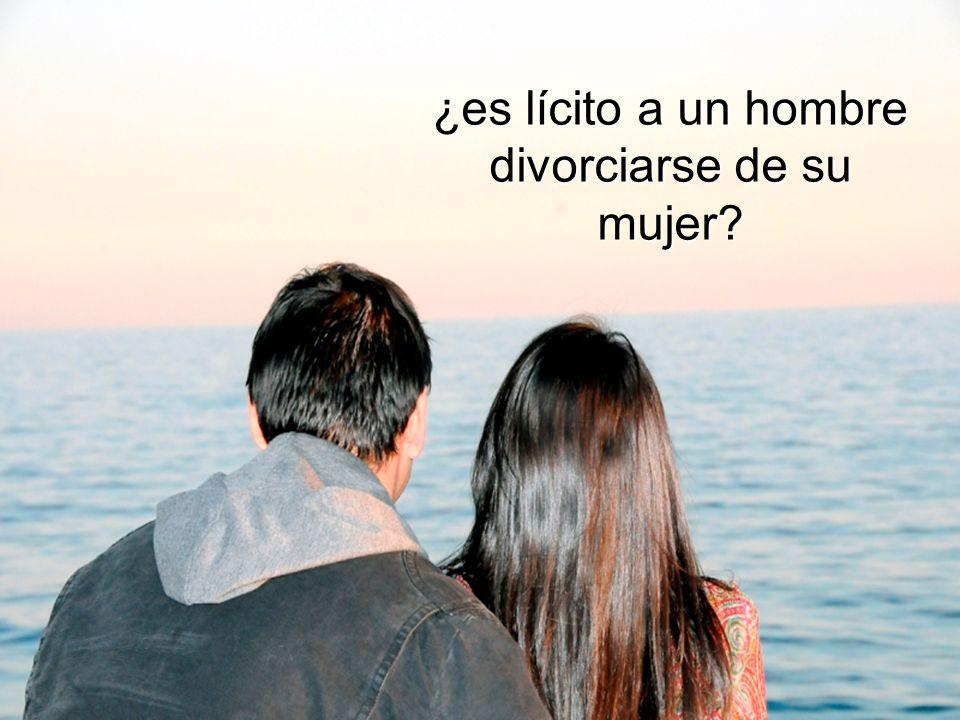 ¿es lícito a un hombre divorciarse de su mujer