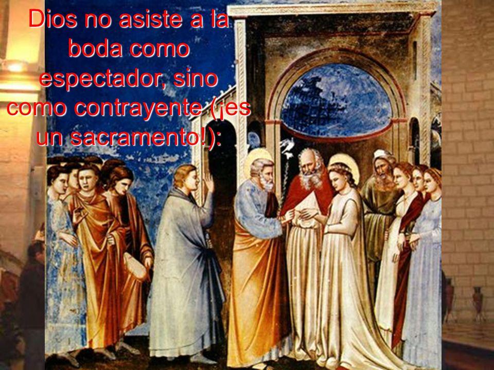 Dios no asiste a la boda como espectador, sino como contrayente (¡es un sacramento!):