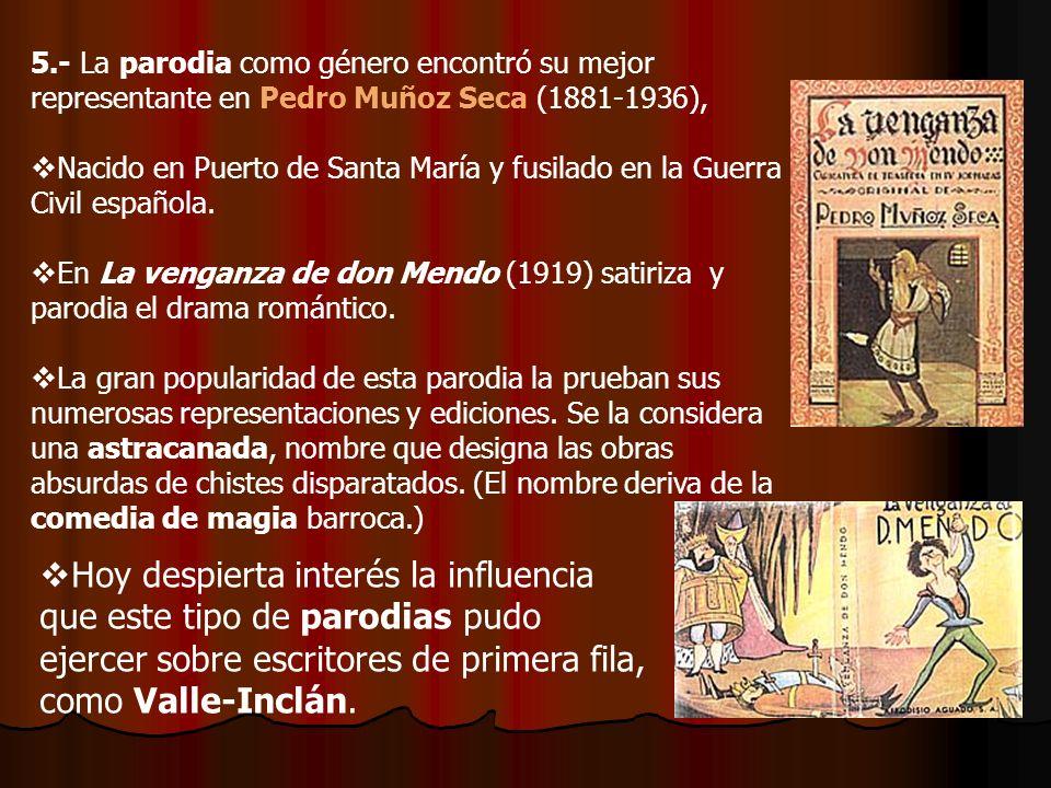 5.- La parodia como género encontró su mejor representante en Pedro Muñoz Seca (1881-1936),