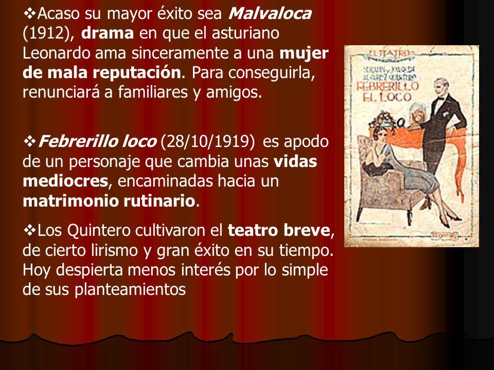 Acaso su mayor éxito sea Malvaloca (1912), drama en que el asturiano Leonardo ama sinceramente a una mujer de mala reputación. Para conseguirla, renunciará a familiares y amigos.