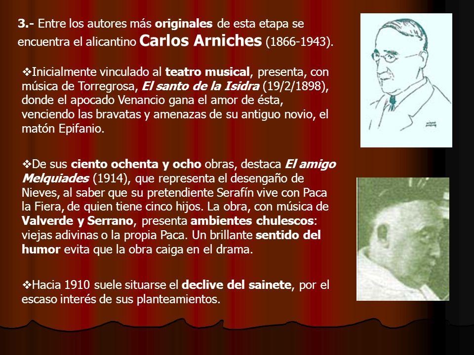 3.- Entre los autores más originales de esta etapa se encuentra el alicantino Carlos Arniches (1866-1943).