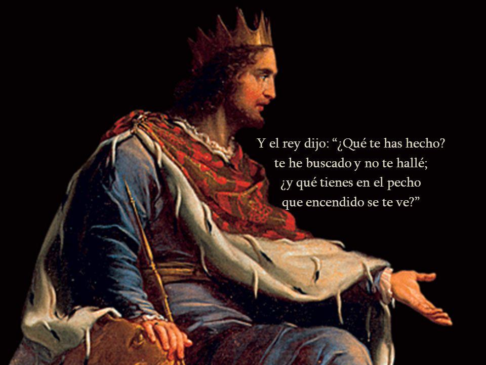 Y el rey dijo: ¿Qué te has hecho