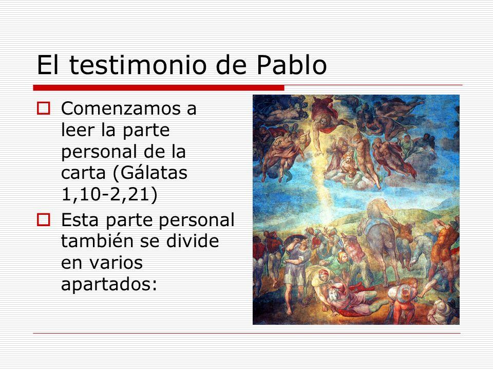 El testimonio de PabloComenzamos a leer la parte personal de la carta (Gálatas 1,10-2,21) Esta parte personal también se divide en varios apartados: