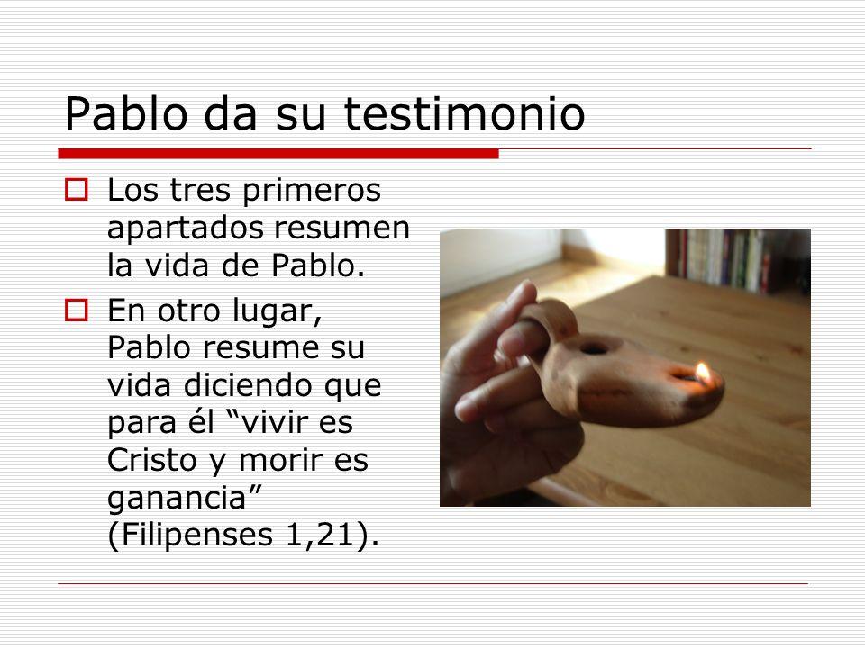 Pablo da su testimonio Los tres primeros apartados resumen la vida de Pablo.