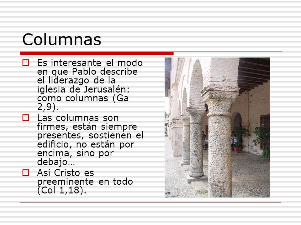 Columnas Es interesante el modo en que Pablo describe el liderazgo de la iglesia de Jerusalén: como columnas (Ga 2,9).