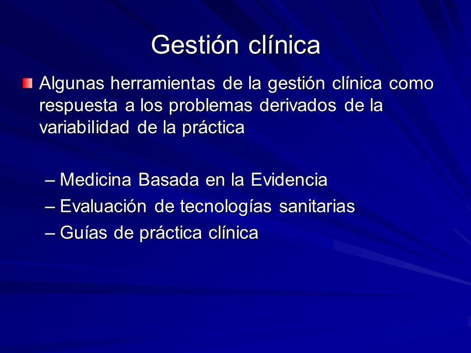 Gestión clínica Algunas herramientas de la gestión clínica como respuesta a los problemas derivados de la variabilidad de la práctica.