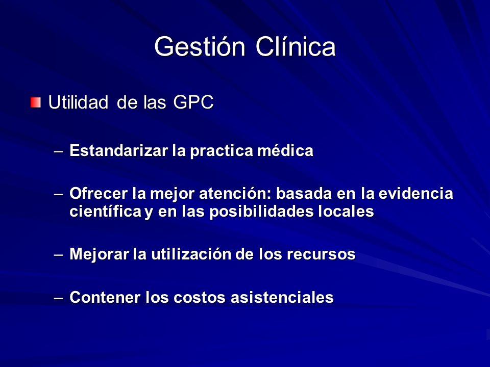 Gestión Clínica Utilidad de las GPC Estandarizar la practica médica