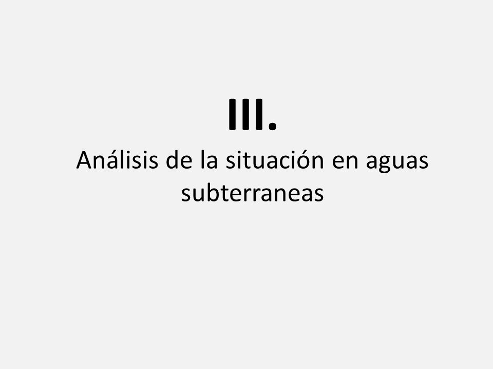 III. Análisis de la situación en aguas subterraneas