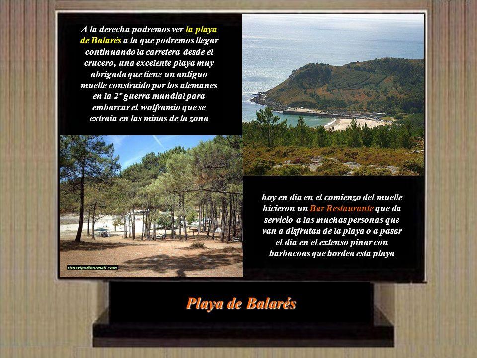 A la derecha podremos ver la playa de Balarés a la que podremos llegar continuando la carretera desde el crucero, una excelente playa muy abrigada que tiene un antiguo muelle construido por los alemanes en la 2º guerra mundial para embarcar el wolframio que se extraía en las minas de la zona