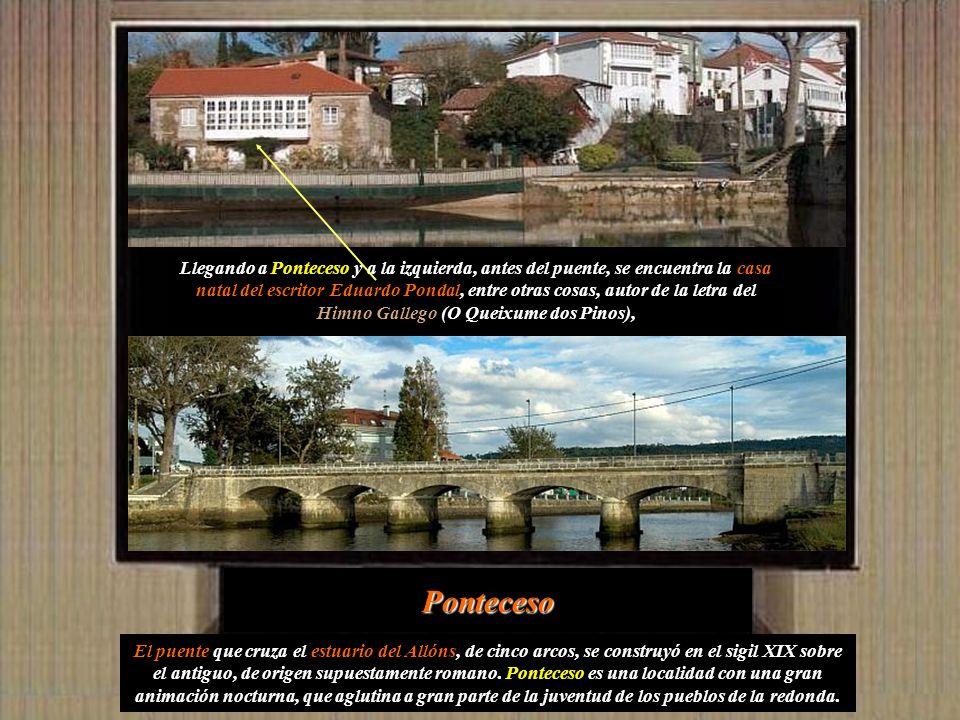 Llegando a Ponteceso y a la izquierda, antes del puente, se encuentra la casa natal del escritor Eduardo Pondal, entre otras cosas, autor de la letra del Himno Gallego (O Queixume dos Pinos),