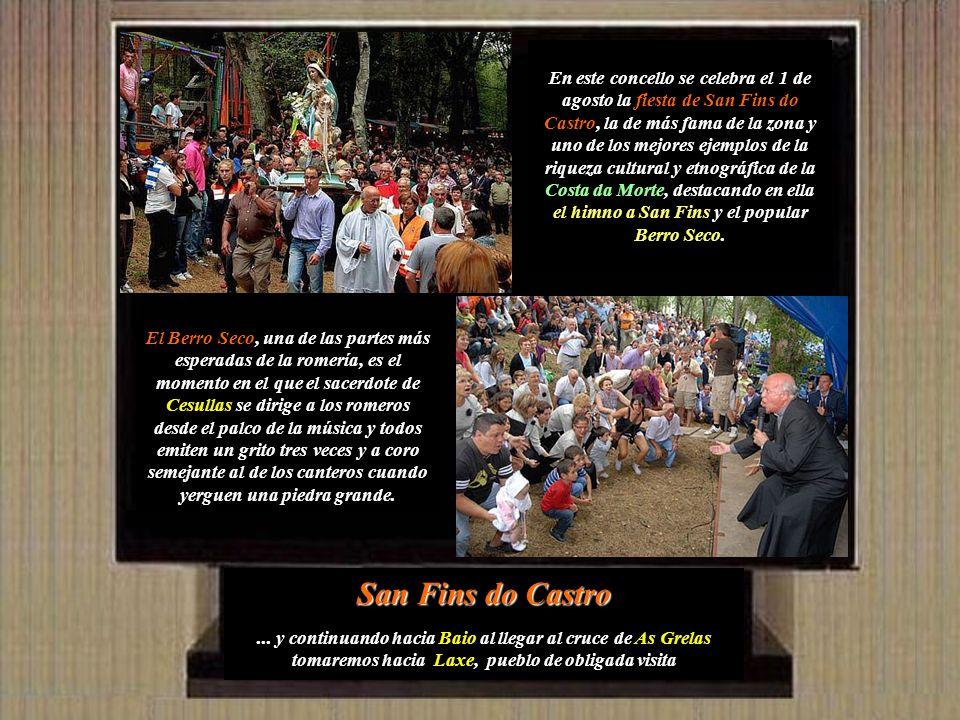 En este concello se celebra el 1 de agosto la fiesta de San Fins do Castro, la de más fama de la zona y uno de los mejores ejemplos de la riqueza cultural y etnográfica de la Costa da Morte, destacando en ella el himno a San Fins y el popular Berro Seco.