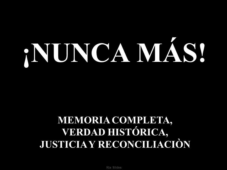 MEMORIA COMPLETA, VERDAD HISTÓRICA, JUSTICIA Y RECONCILIACIÒN