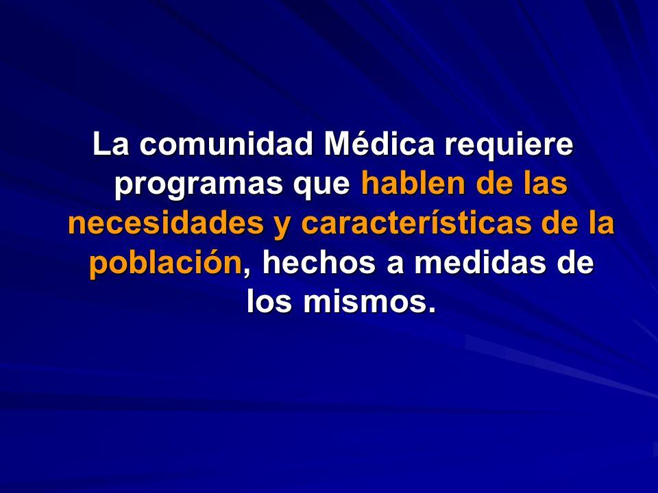 La comunidad Médica requiere programas que hablen de las necesidades y características de la población, hechos a medidas de los mismos.