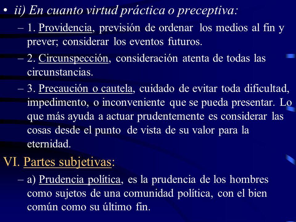 ii) En cuanto virtud práctica o preceptiva:
