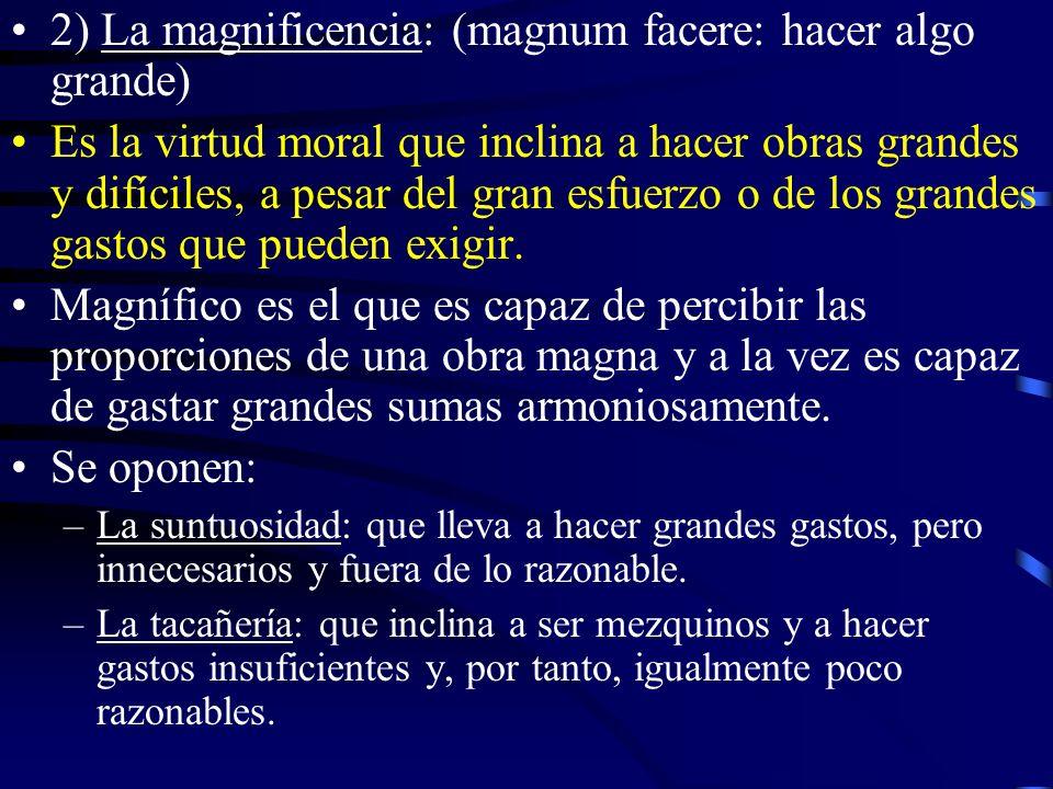 2) La magnificencia: (magnum facere: hacer algo grande)