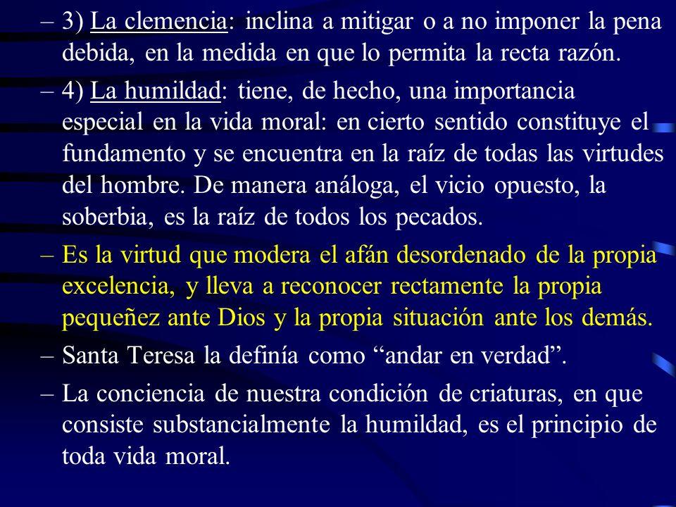 3) La clemencia: inclina a mitigar o a no imponer la pena debida, en la medida en que lo permita la recta razón.