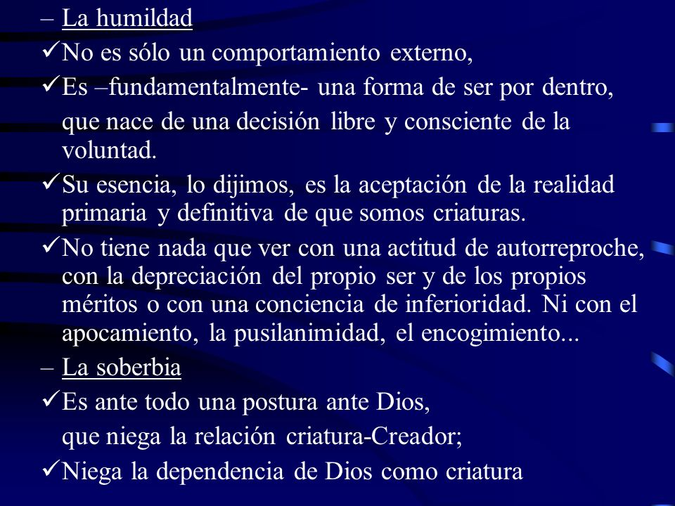 La humildad No es sólo un comportamiento externo, Es –fundamentalmente- una forma de ser por dentro,