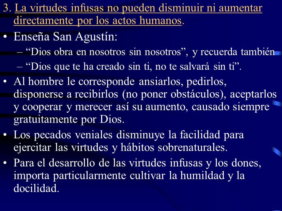 3. La virtudes infusas no pueden disminuir ni aumentar directamente por los actos humanos.