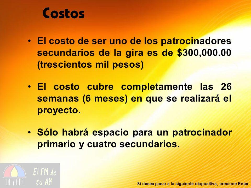 Costos El costo de ser uno de los patrocinadores secundarios de la gira es de $300,000.00 (trescientos mil pesos)