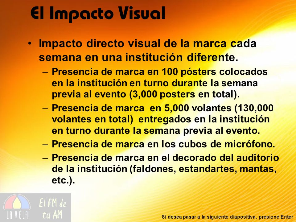 El Impacto Visual Impacto directo visual de la marca cada semana en una institución diferente.